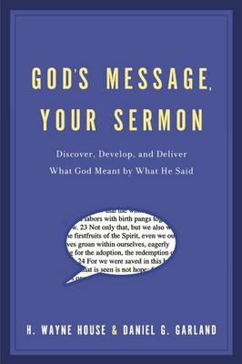 God's Message, Your Sermon: Discover, Develop, and Deliver What God Meant by What God Said (Paperback)