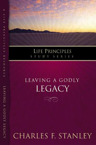 Leaving A Godly Legacy - Life Principles Study Series (Paperback)