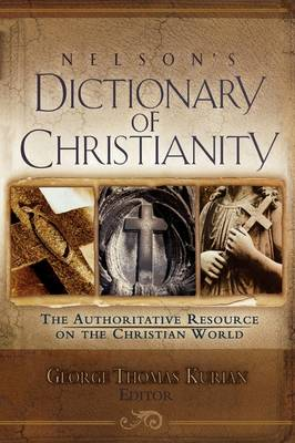 Nelson's Dictionary of Christianity: The Authoritative Resource on the Christian World (Paperback)