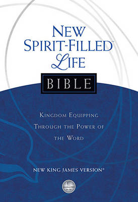 NKJV, New Spirit-Filled Life Bible, Hardcover: Kingdom Equipping Through the Power of the Word (Hardback)