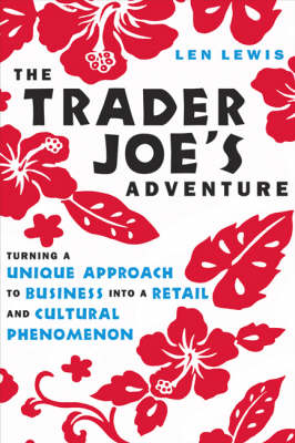 The Trader Joe's Adventure: Turning a Unique Approach to Business into a Retail and Cultural Phenomenon (Hardback)
