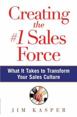Creating the #1 Sales Force: What it Takes to Transform Your Sales Culture (Hardback)