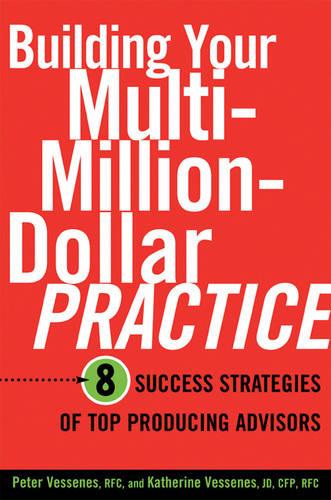 Building Your Multi-million Dollar Practice: 8 Success Strategies of Top Producing Advisors (Hardback)