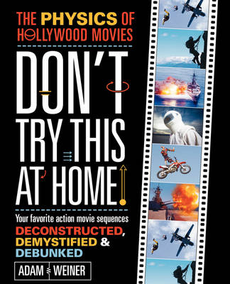 Don't Try This at Home!: The Physics of Hollywood Movies (Paperback)