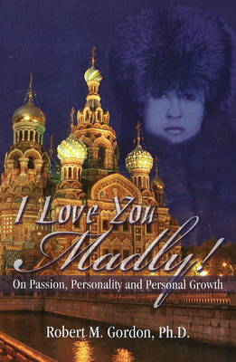 I Love You Madly: On Passion, Personality and Personal Growth (Paperback)