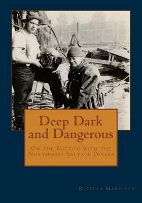 Deep Dark and Dangerous: On the Bottom with the Northwest Salvage Divers (Paperback)