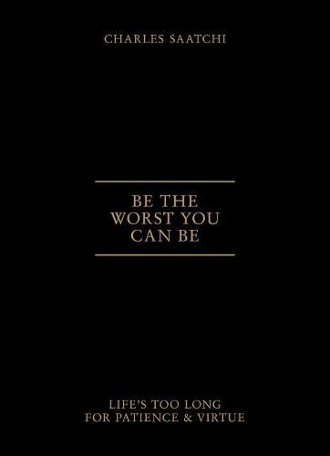 Be the Worst You Can be: Life'S Too Long for Patience and Virtue (Paperback)