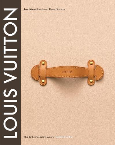 Louis Vuitton: The Birth of Modern Luxury Updated Edition (Hardback)