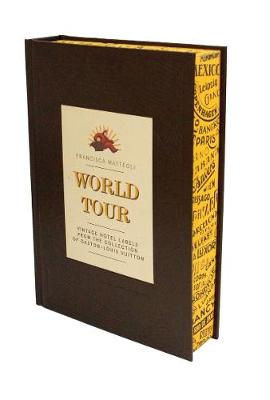 World Tour: Vintage Hotel Labels from the Collection of Gaston-Louis Vuitton (Hardback)
