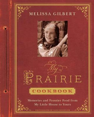 My Prairie Cookbook: Memories and Frontier Food from My Little Ho: Memories and Frontier Food from My Little House to Yours (Hardback)