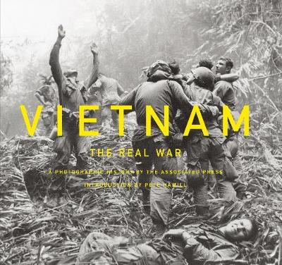 Vietnam: The Real War:A Photographic History by the Associated Pr: A Photographic History by the Associated Press (Hardback)
