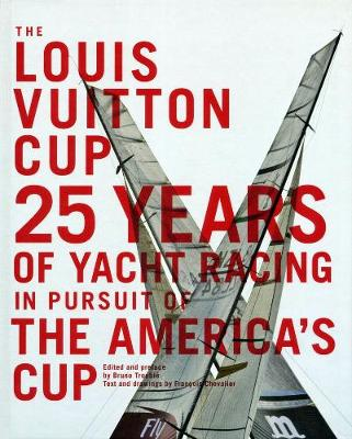 The Louis Vuitton Cup: Yacht Racing and the Pursuit of the America's Cup (Hardback)