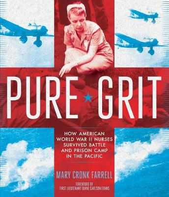 Pure Grit: How American World War II Nurses Survived: How American World War II Nurses Survived Battle and Prison Camp in the Pacific (Hardback)