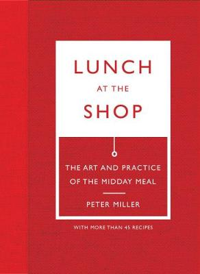 Lunch at the Shop: Art and Practice of the Midday Meal: Art and Practice of the Midday Meal (Hardback)