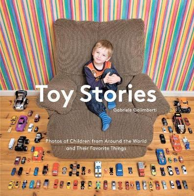Toy Stories: Photos of Children and Their Favourite Things (Hardback)