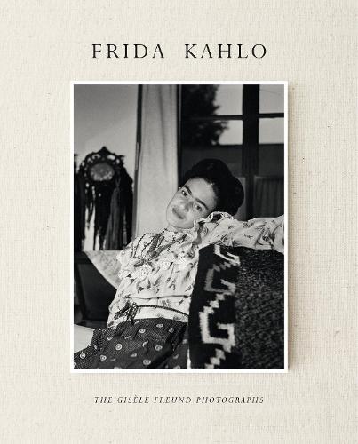Frida Kahlo: The Gisele Freund Photographs (Hardback)