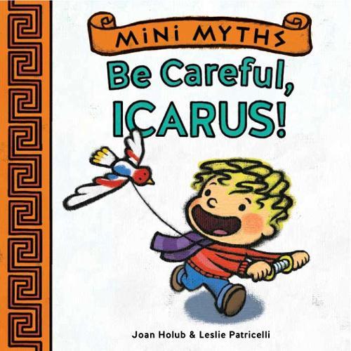 Mini Myths: Be Careful, Icarus! (Board book)