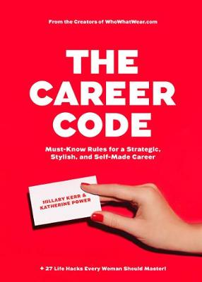 The Career Code: Must-Know Rules for a Strategic, Stylish, and Self-Made Career (Paperback)