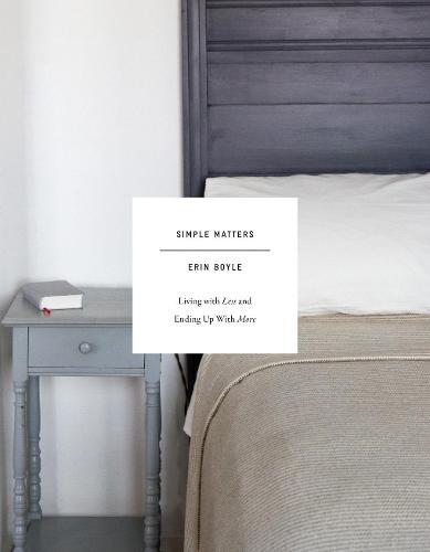 Simple Matters: Living with Less and Ending Up with More (Hardback)