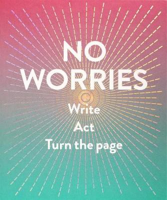 No Worries (Guided Journal): Write. Act. Turn the Page. (Hardback)