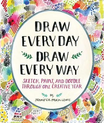 """Draw Every Day, Draw Every Way (Guided Sketchbook): Sketch, Paint: """"Sketch, Paint, and Doodle Through One Creative Year"""" (Paperback)"""