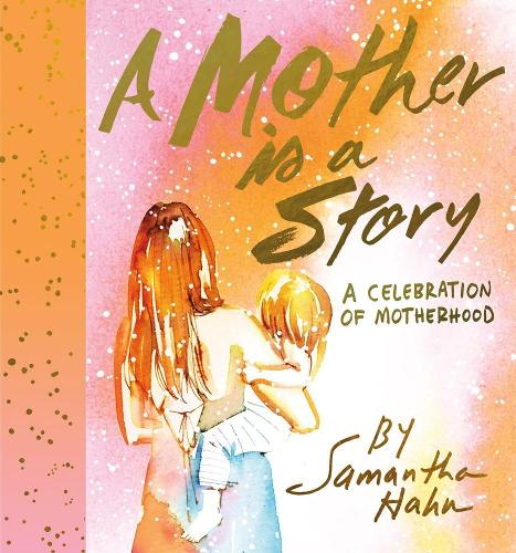 A Mother Is a Story: A Celebration of Motherhood (Hardback)