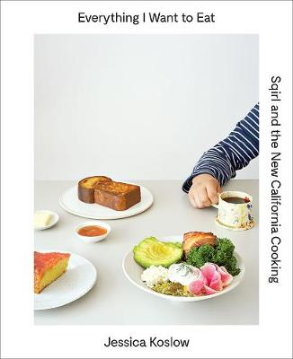 Everything I Want to Eat:Sqirl and the New California Cooking: Sqirl and the New California Cooking (Hardback)
