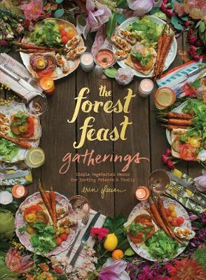 The Forest Feast Gatherings: Simple Vegetarian Menus for Hosting Friends & Family (Hardback)