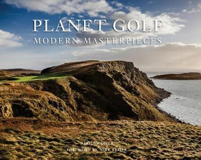 Planet Golf Modern Masterpieces: The World's Greatest Modern Golf Courses (Hardback)