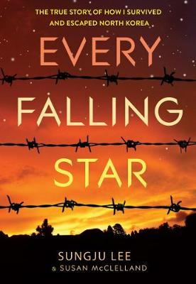 Every Falling Star (UK edition): The True Story of How I Survived and Escaped North Korea (Paperback)