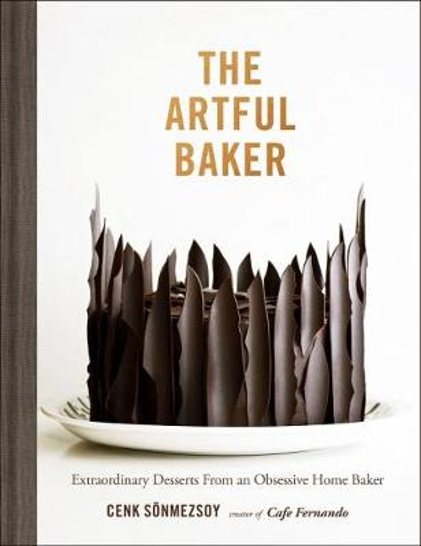 Artful Baker: Extraordinary Desserts From an Obsessive Home Baker (Hardback)