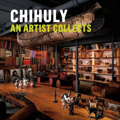 Chihuly: An Artist Collects (Hardback)