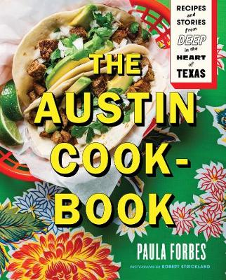 The Austin Cookbook: Recipes and Stories from Deep in the Heart of Texas (Hardback)