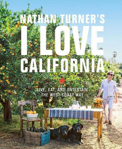 Nathan Turner's I Love California: Design and Entertaining the West Coast Way (Hardback)