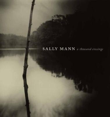 Sally Mann: A Thousand Crossings (Hardback)