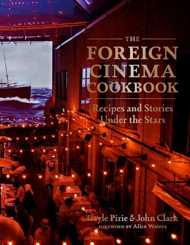 The Foreign Cinema Cookbook: Recipes and Stories Under the Stars (Hardback)