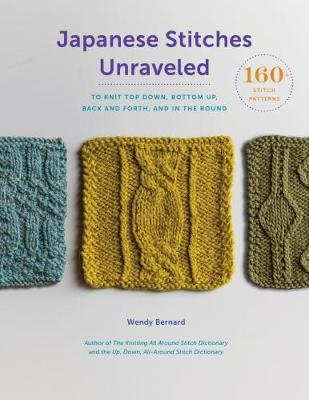 Japanese Stitches Unraveled: 160+ Stitch Patterns to Knit Top Down, Bottom Up, Back and Forth, and In the Round (Hardback)
