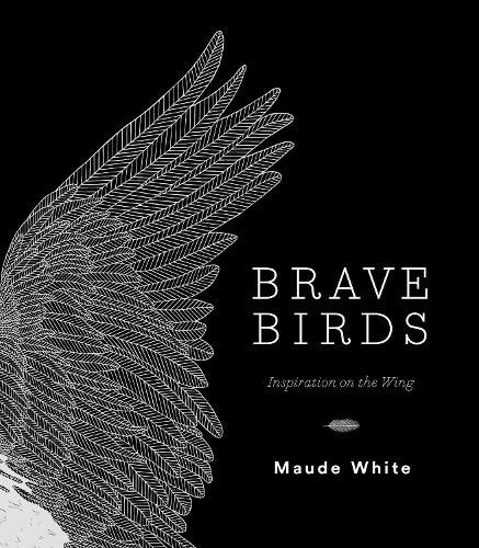 Brave Birds: Inspiration on the Wing (Hardback)