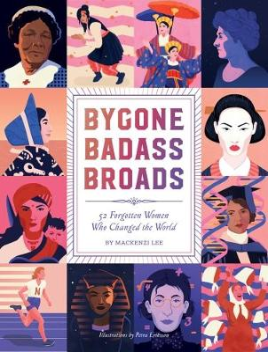 Bygone Badass Broads: 52 Forgotten Women Who Changed the World (Hardback)