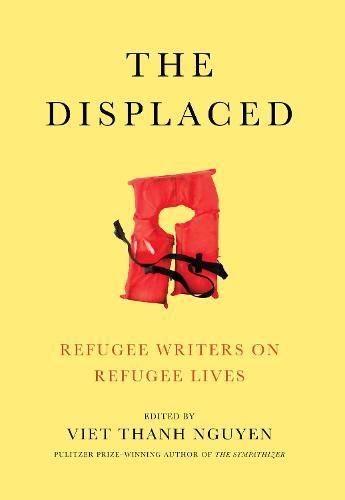 The Displaced: Refugee Writers on Refugee Lives (Hardback)