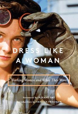 Dress Like a Woman: Working Women and What They Wore (Hardback)