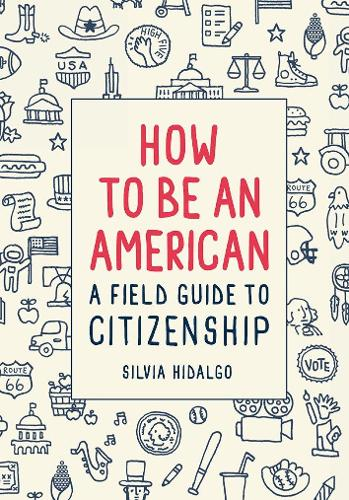 How to Be an American: A Field Guide to Citizenship (Paperback)