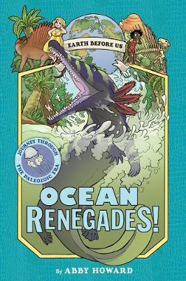 Ocean Renegades! (Earth Before Us #2): Journey through the Paleoz (Hardback)