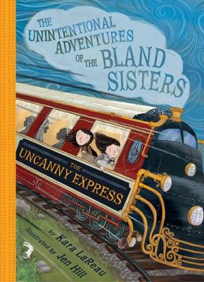 The Uncanny Express (The Unintentional Adventures of the Bland Sisters Book 2) - The Unintentional Adventures of the Blan (Paperback)