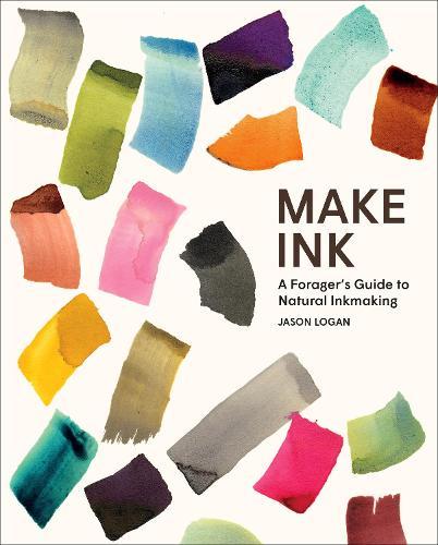 Make Ink: A Forager's Guide to Natural Inkmaking (Hardback)