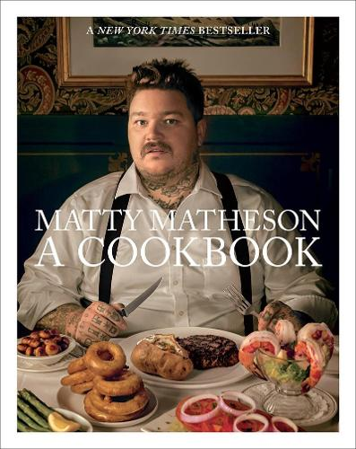 Matty Matheson: A Cookbook (Hardback)