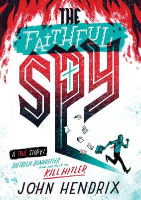 The Faithful Spy: Dietrich Bonhoeffer and the Plot to Kill Hitler (Paperback)