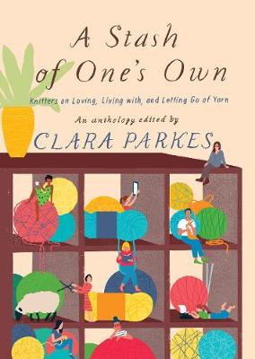 A Stash of One's Own: Knitters on Loving, Living with, and Letting Go (Paperback)