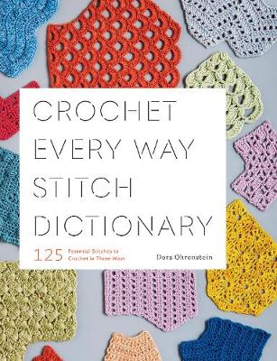 Crochet Every Way Stitch Dictionary: 125 Essential Stitches to Crochet in Three Ways (Paperback)