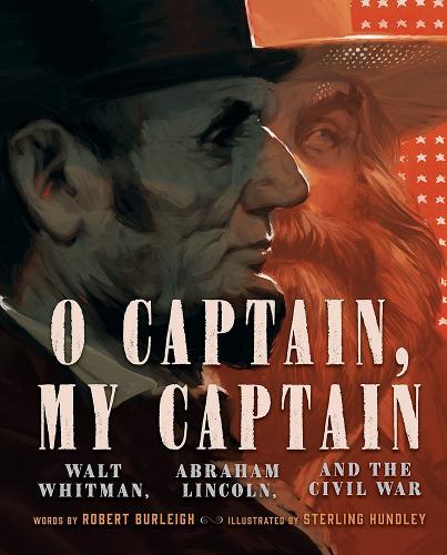 O Captain, My Captain: Walt Whitman, Abraham Lincoln, and the Civil War (Hardback)